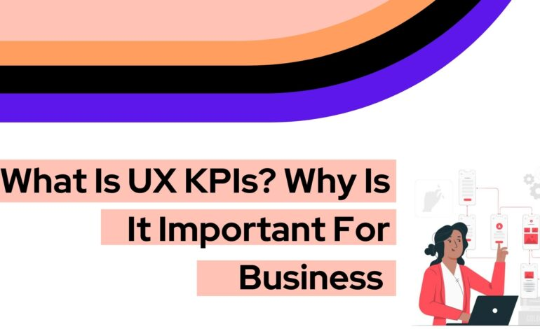 What is UX KPIs? Why is It important for Business Success?